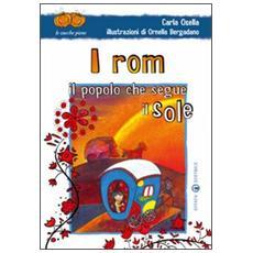 I rom. Il popolo che segue il sole. Ediz. illustrata