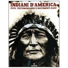 Indiani d'America. Foto, testimonianze e documenti rari