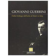 Giovanni Guerrini. Dalla bottega dell'arte al made in Italy