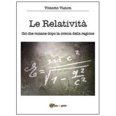 Le relatività. Ciò che rimane dopo la critica della ragione