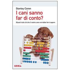 I cani sanno far di conto? (Quasi) tutto ciò che il vostro cane vorrebbe farvi sapere