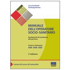 Manuale dell'operatore socio-sanitario. Fondamenti di assistenza alla persona
