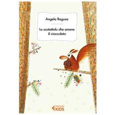 Angela Ragusa - Lo Scoiattolo Che Amava Il Cioccolato