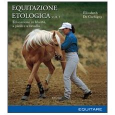 Equitazione etologica. Vol. 1: Educazione in libertà, a piedi e a cavallo.