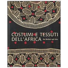 Costumi e tessuti dell'Africa. Dai berberi agli zulu
