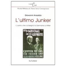 L'ultimo Junker. L'uomo che consegnò la Germania a Hitler