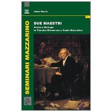 Due maestri. Storia e filologia in Theodor Mommsen e Santo Mazzarino