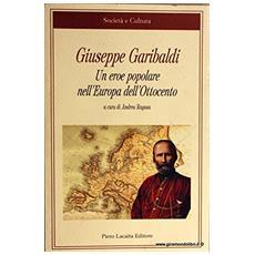 Giuseppe Garibaldi. Un eroe popolare nell'Europa dell'Ottocento