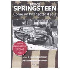 Bruce Springsteen. Come un killer sotto il sole. Il grande romanzo americano (1972-2011) . Testo inglese a fronte