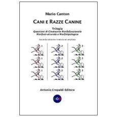 Cani e razze canine. Trilogia. Questioni di cinotecnia morfofunzionalemorfostrutturale e morfotipologica