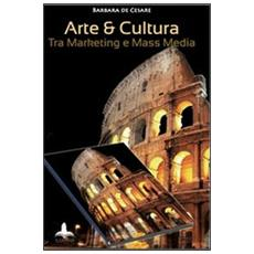 Arte e cultura. Tra marketing e mass media