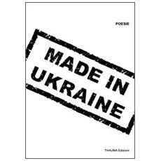 Made in Ukraine. 9 poeti ucraini d'oggi. Ediz. multilingue