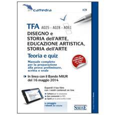 TFA A025-A028-A061 disegno e storia dell'arte, educazione artistica, storia dell'arte. Teoria e quiz. Manuale completo. . . Con e-book. Con aggiornamento online