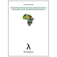 Plurilinguismo e didattica dell'italiano L2 nell'Africa sub-sahariana francofona