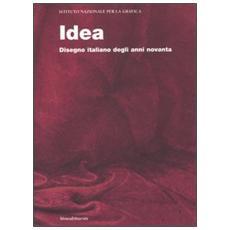 Idea. Disegno italiano degli anni novanta. Catalogo della mostra (Roma, dicembre 2006-gennaio 2007; Torino, 1 febbraio-23 febbraio 2007) . Ed. italiana e inglese