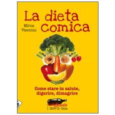 La dieta comica. Come stare in salute, digerire, dimagrire