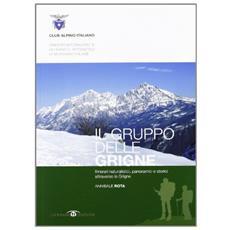 Il gruppo delle Grigne. Itinerari naturalistici, panoramici e storici attraverso le Grigne