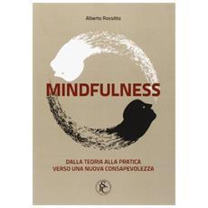 Mindfulness. Dalla teoria alla pratica verso una nuova consapevolezza