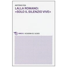 Lalla Romano: «solo il silenzio vive»