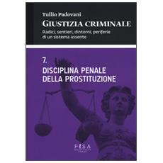 Giustizia criminale. Vol. 7: Disciplina penale della prostituzione.