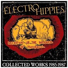 Electro Hippies - Deception Of The Instigator Of Tomorrow : Collected Works 1985-1987 (2 Lp+Cd)