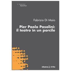 Pier Paolo Pasolini. Il teatro in un porcile