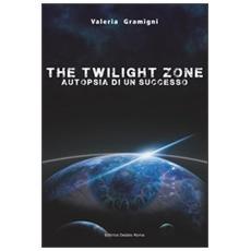 The twilight zone. Autopsia di un successo