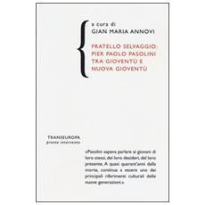 Fratello selvaggio: Pier Paolo Pasolini tra gioventù e nuova gioventù