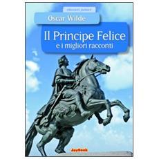 Il principe felice e i migliori racconti. Ediz. illustrata