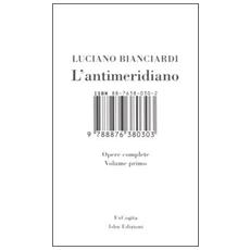 L'antimeridiano. 1. Opere complete