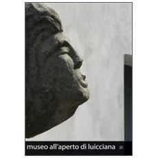 Museo all'aperto di Luicciana. Ediz. italiana e inglese