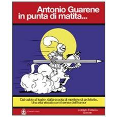 Antonio Guarene in punta di matita. . .