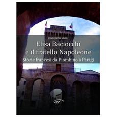 Elisa Baciocchi e il fratello Napoleone. Storie francesi da Piombino a Parigi