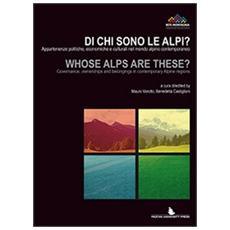 Di chi sono le Alpi? Appartenenze politiche, economiche e culturali nel mondo alpino contemporaneo. Ediz. italiana e inglese
