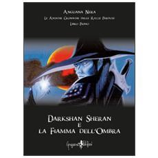 Darkshan Sheran e la fiamma dell'ombra. Le antiche cronache delle razze perdute. Libro primo