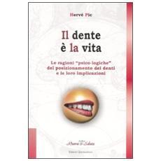 Il dente è la vita. Le ragioni «psico-logiche» del posizionamento dei denti e le loro implicazioni