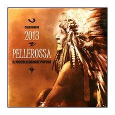 Pellerossa. Il piccolo grande popolo. Calendario 2013. Con poesie pellerossa