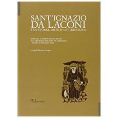Sant'Ignazio da Laconi tra storia, arte e letteratura. Atti del II Convegno di studi sul francescanesimo in Sardegna