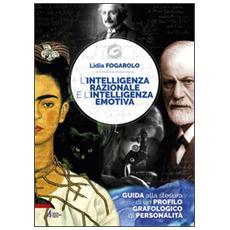 L'intelligenza razionale e l'intelligenza emotiva. Guida alla stesura di un profilo grafologico di personalità