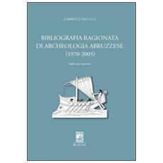 Bibliografia ragionata di archeologia abruzzese (1970-2005)
