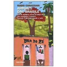 Appunti dal Brasile. Con la veridica storia di Jean Paul che sconfisse il cancro facendo il giro del mondo
