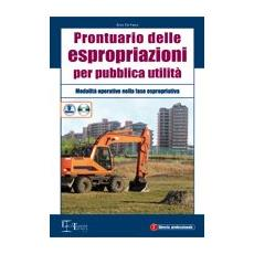 Prontuario delle espropriazioni per pubblica utilità. Con CD-ROM