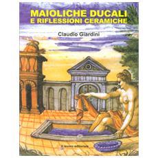 Maioliche ducali e riflessioni ceramiche