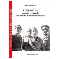 I gerarchi. Uomini e vicende del Partito Nazionale Fascista