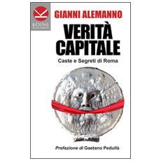 Verità capitale. Caste e segreti di Roma