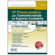 3ª prova pratica per commercialista ed esperto contabile. 42 prove svolte (con tracce degli esami di Stato risolte)