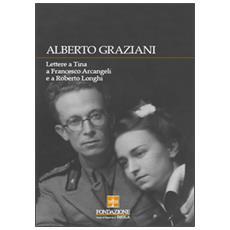 Alberto Graziani. Lettere a Tina a Francesco Arcangeli e a Roberto Longhi