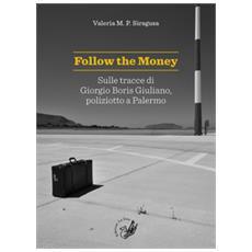 Follow the money. sulle tracce di giorgio boris giuliano, poliziotto a palermo