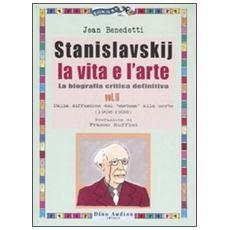 Stanislavskij. La vita e l'arte. La biografia critica definitiva. 2. Dalla diffusione del «sistema» alla morte (1908-1938)
