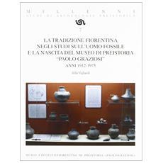 La tradizione fiorentina negli studi sull'uomo fossile e la nascita del museo di preistoria «Paolo Graziasi» anni 1912-1975